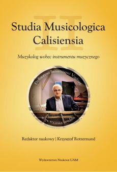 Studia Musicologica Calisiensia II. Muzykolog wobec instrumentu muzycznego Profesorowi Beniaminowi Voglowi w 75. rocznicę urodzin (PDF)