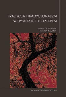 Tradycja i tradycjonalizm w dyskursie kulturowym (PDF)