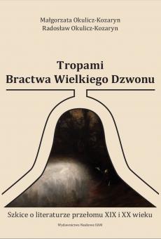 Tropami Bractwa Wielkiego Dzwonu. Szkice o literaturze przełomu XIX i XX wieku