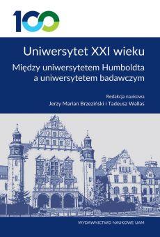 Uniwersytet XXI wieku. Między Uniwersytetem Humboldta a uniwersytetem badawczym