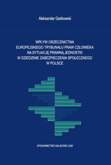Wpływ orzecznictwa Europejskiego Trybunału Praw Człowieka na sytuację prawną jednostki w dziedzinie zabezpieczenia społecznego w Polsce