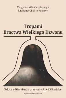 Tropami Bractwa Wielkiego Dzwonu. Szkice o literaturze przełomu XIX i XX wieku (PDF)