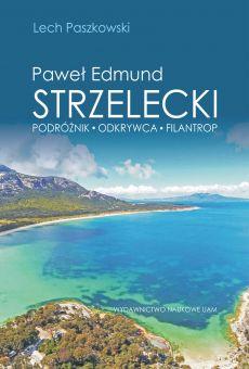 Paweł Edmund Strzelecki. Podróżnik – odkrywca – filantrop (PDF)