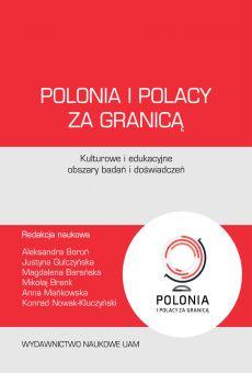 Polonia i Polacy za granicą – kulturowe i edukacyjne obszary badań i doświadczeń