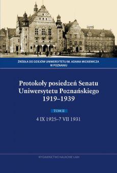 Protokoły posiedzeń Senatu Uniwersytetu Poznańskiego 1919–1939. Tom II, 4 IX 1925–7 VII 1931 (PDF)