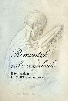 Romantyk jako czytelnik. II Sympozjum im. Zofii Trojanowiczowej (PDF)