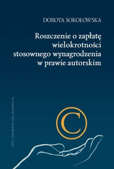 Roszczenie o zapłatę wielokrotności stosownego wynagrodzenia w prawie autorskim