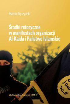 Środki retoryczne w manifestach organizacji Al-Kaida i Państwo Islamskie (PDF)