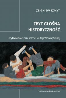 Zbyt głośna historyczność. Użytkowanie przeszłości w Azji Wewnętrznej (PDF)