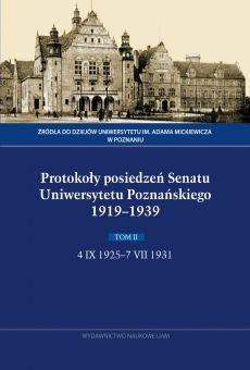 Protokoły posiedzeń Senatu Uniwersytetu Poznańskiego 1919–1939. Tom II: 4 IX 1925–7 VII 1931 (DRUK / PDF)